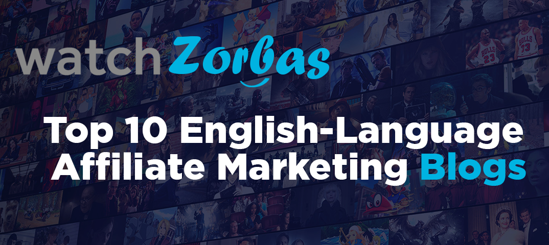 Watch Zorbas. Top 10 English-Language Affiliate Marketing Blogs